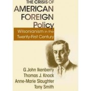 The Crisis of American Foreign Policy by G. John Ikenberry
