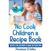 'No Cook' Children's Cookbook by Penelope R Oates