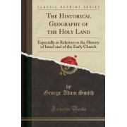 The Historical Geography of the Holy Land by George Adam Smith