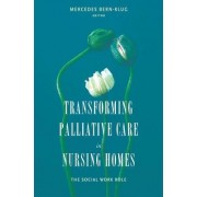 Transforming Palliative Care in Nursing Homes by Mercedes E. Bern-Klug