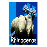 Fantastic Facts about Rhinoceros by Miles Merchant