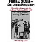 Political Culture and Secession in Mississippi by Christopher J. Olsen