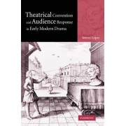 Theatrical Convention and Audience Response in Early Modern Drama by Jeremy Lopez