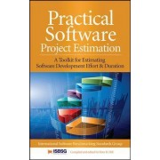 Practical Software Project Estimation: A Toolkit for Estimating Software Development Effort & Duration by International Software Benchmarking Standards Group