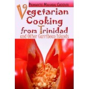 Vegetarian Cooking from Trinidad and Other Caribbean Islands by Primwatee Maharaj Groover