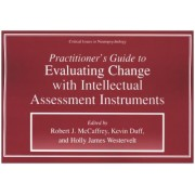 Practitioner's Guide to Evaluating Change with Intellectual Assessment Instruments by Robert J. McCaffrey