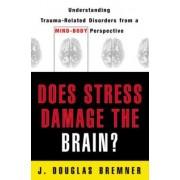 Does Stress Damage the Brain? by J. Douglas Bremner