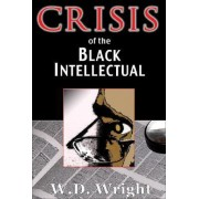 Crisis of the Black Intellectual by W D Wright