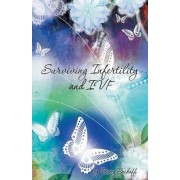 Surviving Infertility and Ivf by Tracey Beikoff