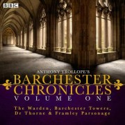Anthony Trollope's The Barchester Chronicles: The Warden, Barchester Towers, Dr Thorne & Framley Parsonage Volume 1 by Anthony Trollope