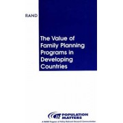 The Value of Family Planning Programs in Developing Countries by Rodolfo A. Bulatao