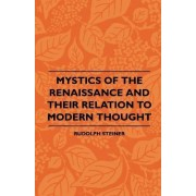 Mystics Of The Renaissance And Their Relation To Modern Thought - Including Meister Eckhart, Tauler, Paracelsus, Jacob Boehme, Giordano Bruno And Others by Rudolph Steiner