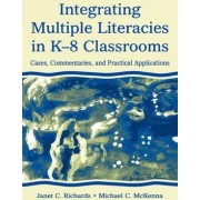 Integrating Multiple Literacies in K-8 Classrooms by Janet C. Richards