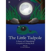 The Little Tadpole-A Story of Friendship by E Louis Jefferson
