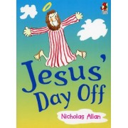 Jesus' Day Off by Nicholas Allan