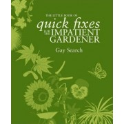 The Little Book of Quick Fixes for the Impatient Gardener by Gay Search