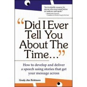 Did I Ever Tell You About the Time... by Grady Jim Robinson