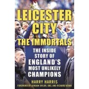 Leicester City: The Immortals by Harry Harris