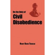 On the Duty of Civil Disobedience - Thoreau's Classic Essay by Henry David Thoreau