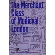 The Merchant Class of Mediaeval London, 1300-1500 by Sylvia L. Thrupp