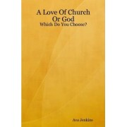 A Love Of Church Or God: Which Do You Choose? by Ava Jenkins
