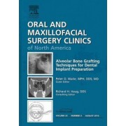 Alveolar Bone Grafting Techniques for Dental Implant Preparation, An Issue of Oral and Maxillofacial Surgery Clinics by Peter Waite