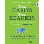 Great Habits, Great Readers: A Practical Guide for K - 4 Reading in the Light of Common Core, Paperback