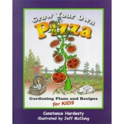 Grow Your Own Pizza by Constance Hardesty