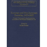 European and Non-European Societies, 1450-1800: The Longue Duree, Eurocentrism, Encounters on the Periphery of Africa and Asia Volume I by Robert Forster