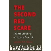 The Second Red Scare and the Unmaking of the New Deal Left by Landon R. Y. Storrs