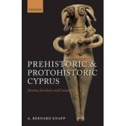 Prehistoric and Protohistoric Cyprus by A. Bernard Knapp