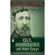Civil Disobedience, and Other Essays by Henry David Thoreau