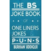 The Bs Joke Book of One Liners, Jokes & Puns by Burhan Siddiqui