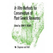 In Vitro Methods for Conservation of Plant Genetic Resources by John M. Dodds