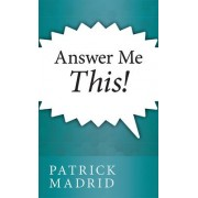 Answer Me This by Patrick Madrid