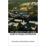 The University of Iowa Guide to Campus Architecture by John Beldon Scott