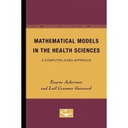 Mathematical Models in the Health Sciences by Eugene Ackerman