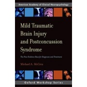 Mild Traumatic Brain Injury and Postconcussion Syndrome by Michael A. McCrea