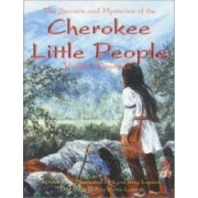 The Secrets and Mysteries of the Cherokee Little People by Lynn Lossiah