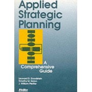 Applied Strategic Planning: How to Develop a Plan That Really Works by Leonard D. Goodstein