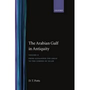 The Arabian Gulf in Antiquity: Volume II: From Alexander the Great to the Coming of Islam by D. T. Potts
