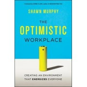 The Optimistic Workplace: Creating an Environment That Energizes Everyone by Murphy