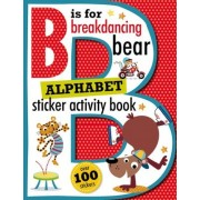 B Is for Breakdancing Bear Alphabet Sticker Activity Book by Thomas Nelson
