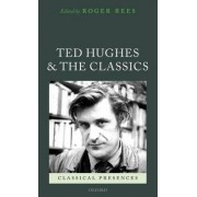 Ted Hughes and the Classics by Roger Rees