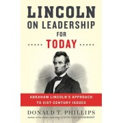 Lincoln on Leadership for Today: Abraham Lincoln S Approach to Twenty-First Century Issues