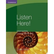 Listen Here! Intermediate Listening Activities by Clare West