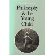 Philosophy and the Young Child by Gareth B. Matthews