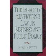The Impact of Advertising Law on Business and Public Policy by Ross D. Petty