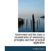 Government and the State; A Consideration of Elementary Principles and Their Practical Application by Frederic Wood