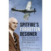 Spitfire's Forgotten Designer by Mike Roussel